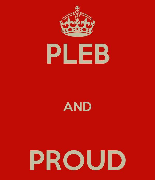 PLEB  AND  PROUD
