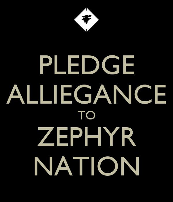 PLEDGE ALLIEGANCE TO ZEPHYR NATION