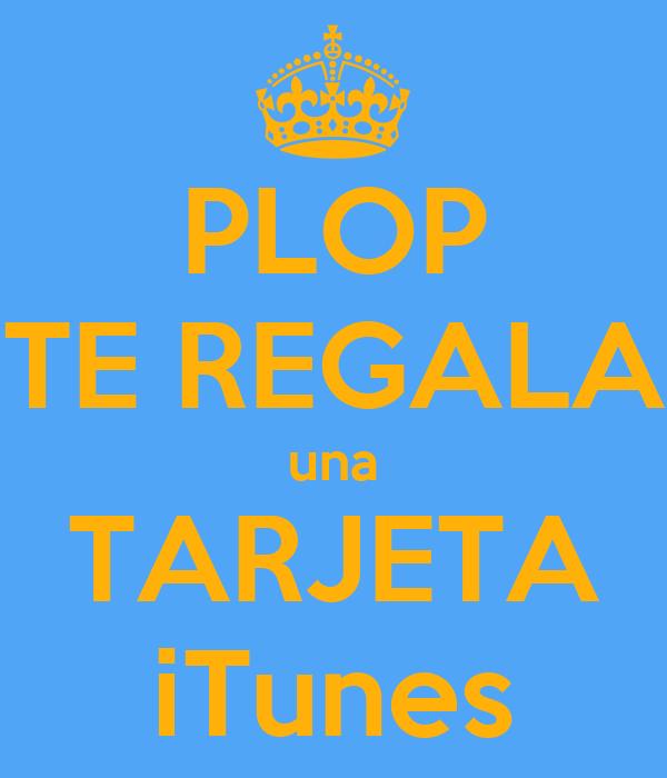 PLOP TE REGALA una TARJETA iTunes