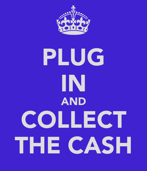 PLUG IN AND COLLECT THE CASH