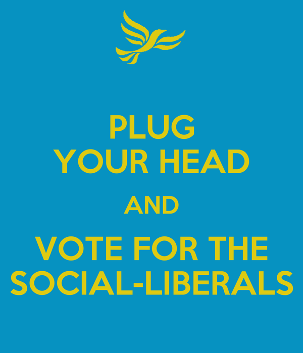 PLUG YOUR HEAD AND VOTE FOR THE SOCIAL-LIBERALS