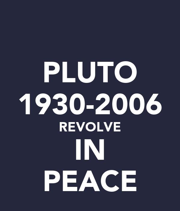 PLUTO 1930-2006 REVOLVE IN PEACE