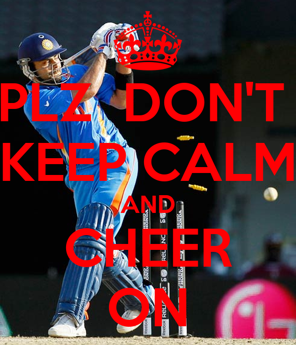 PLZ  DON'T  KEEP CALM AND CHEER ON
