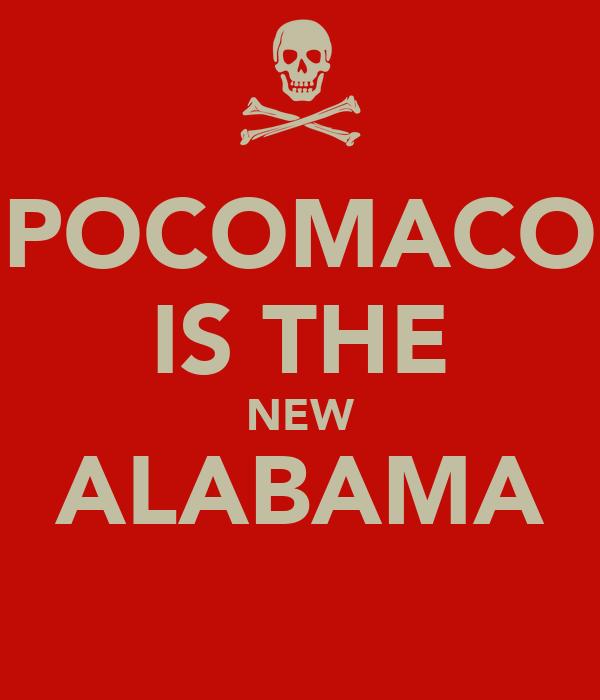 POCOMACO IS THE NEW ALABAMA
