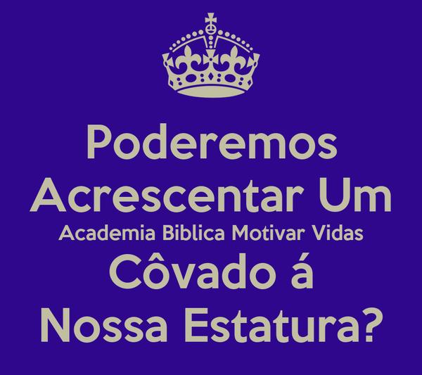 Poderemos Acrescentar Um Academia Biblica Motivar Vidas Côvado á Nossa Estatura?