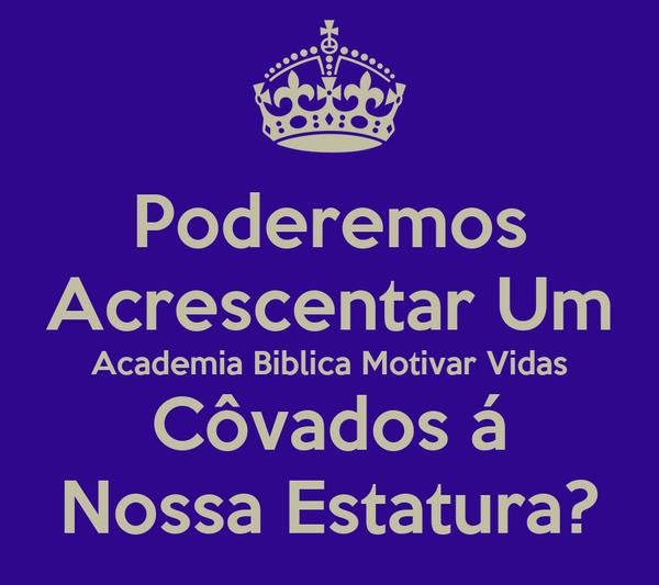 Poderemos Acrescentar Um Academia Biblica Motivar Vidas Côvados á Nossa Estatura?