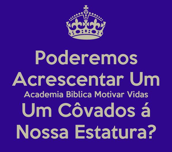 Poderemos Acrescentar Um Academia Biblica Motivar Vidas Um Côvados á Nossa Estatura?