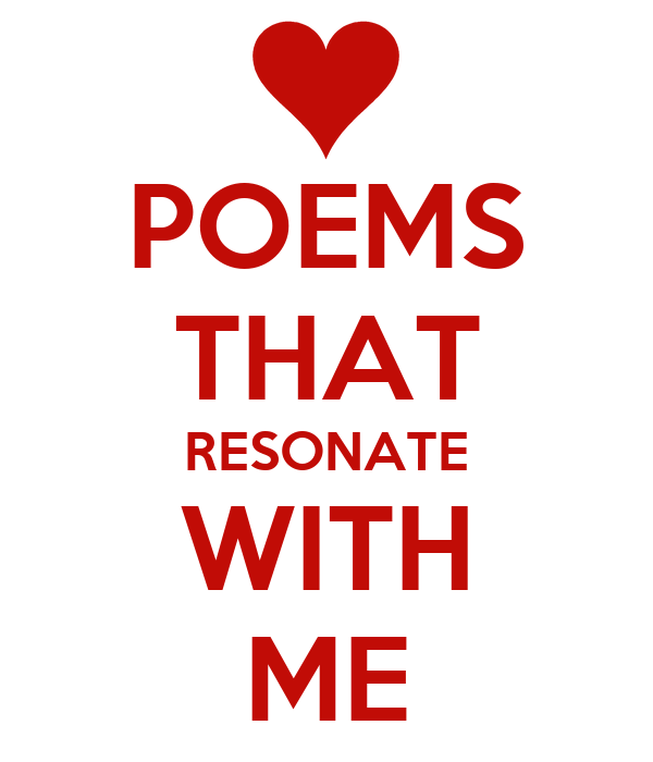 POEMS THAT RESONATE WITH ME