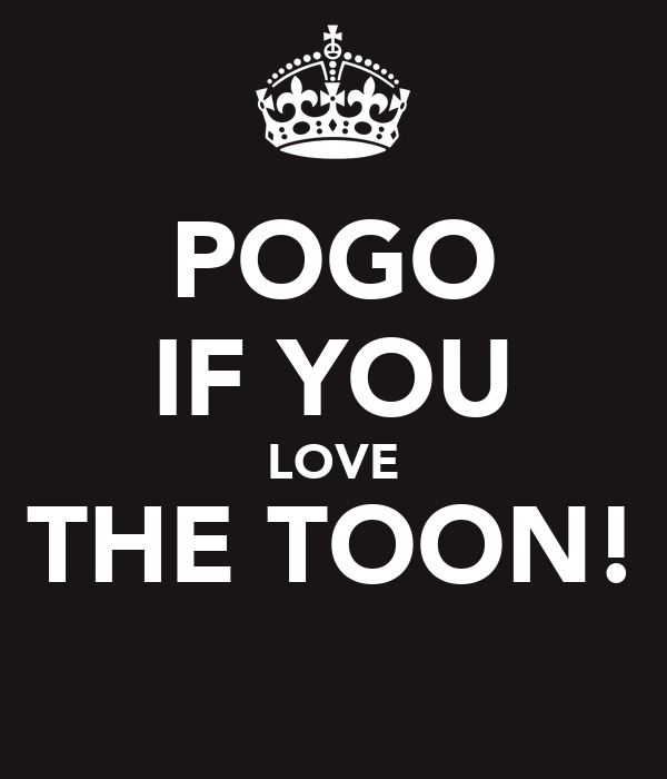 POGO IF YOU LOVE THE TOON!