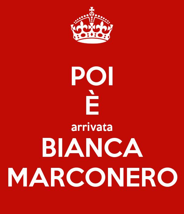 POI È arrivata BIANCA MARCONERO