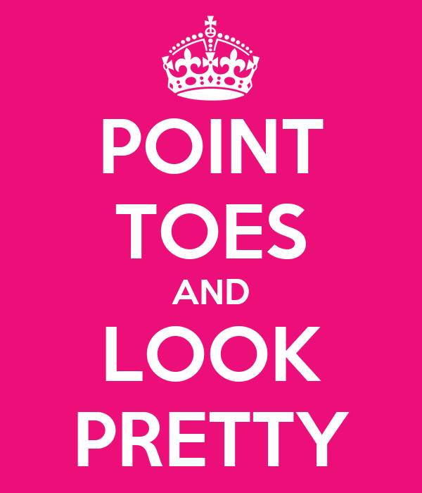 POINT TOES AND LOOK PRETTY
