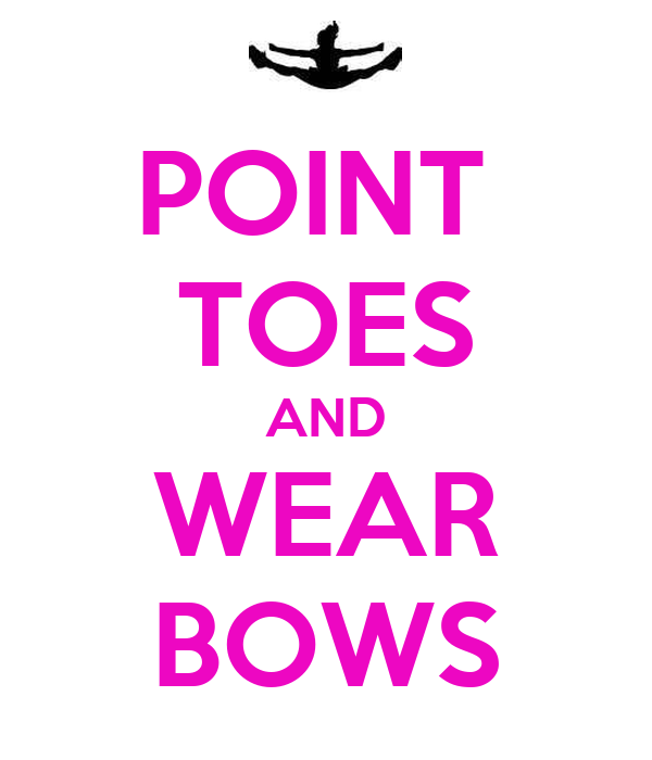 POINT  TOES AND WEAR BOWS