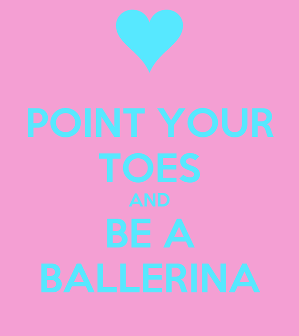 POINT YOUR TOES AND BE A BALLERINA