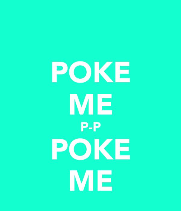 POKE ME P-P POKE ME