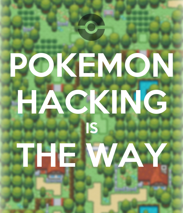 POKEMON HACKING IS THE WAY