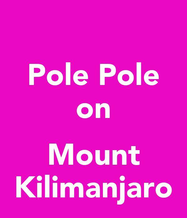 Pole Pole on  Mount Kilimanjaro