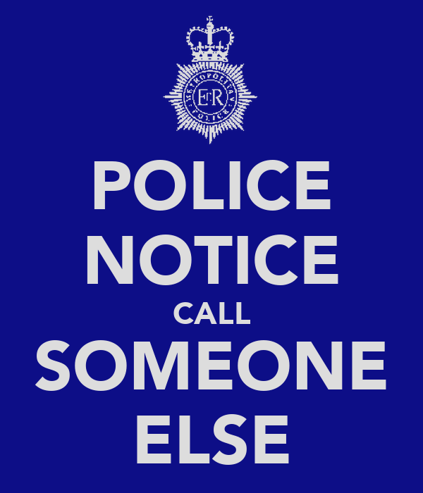 POLICE NOTICE CALL SOMEONE ELSE