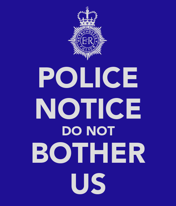 POLICE NOTICE DO NOT BOTHER US