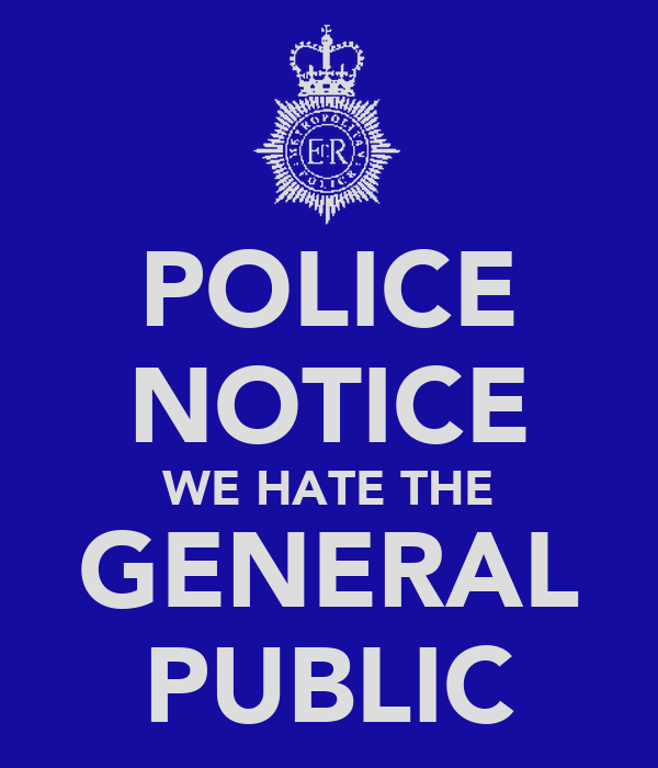 POLICE NOTICE WE HATE THE GENERAL PUBLIC