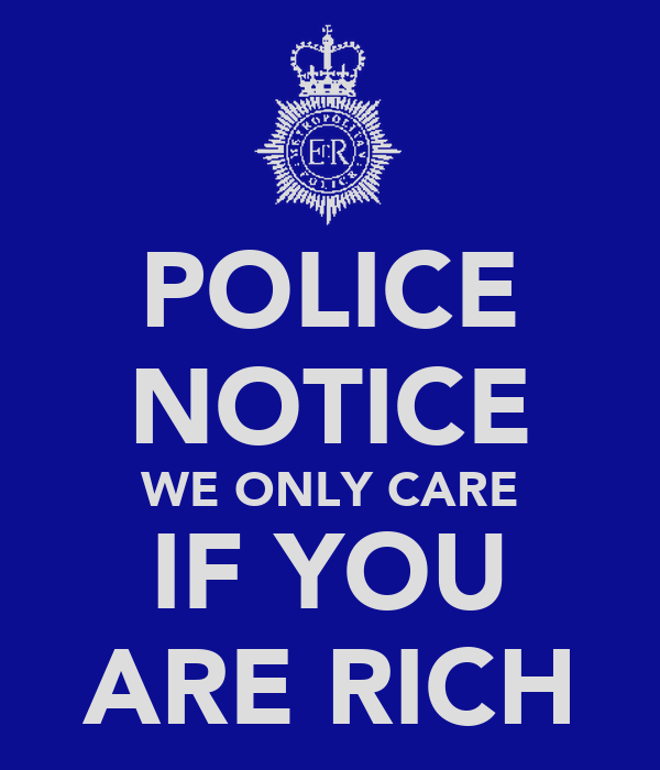 POLICE NOTICE WE ONLY CARE IF YOU ARE RICH