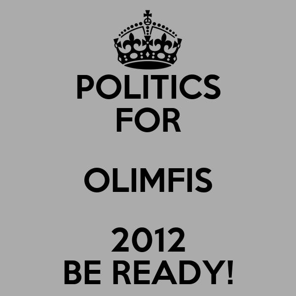 POLITICS FOR OLIMFIS 2012 BE READY!