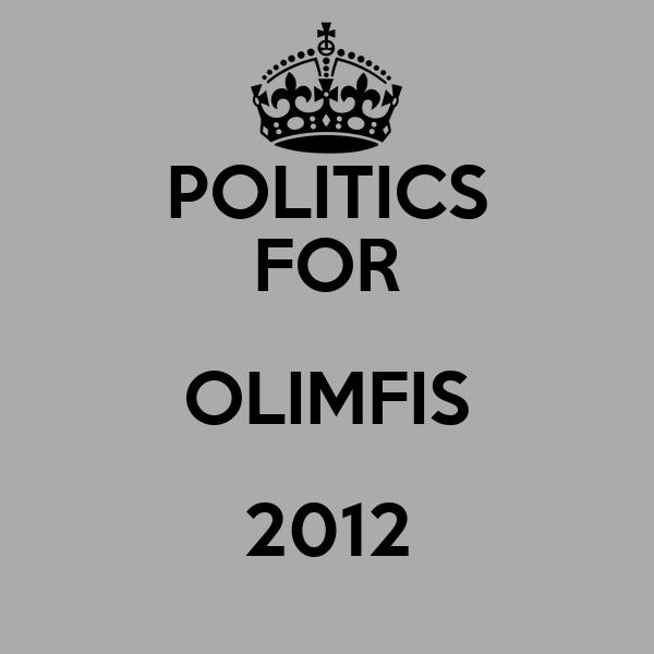 POLITICS FOR OLIMFIS 2012