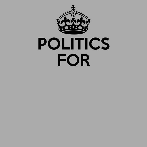 POLITICS FOR