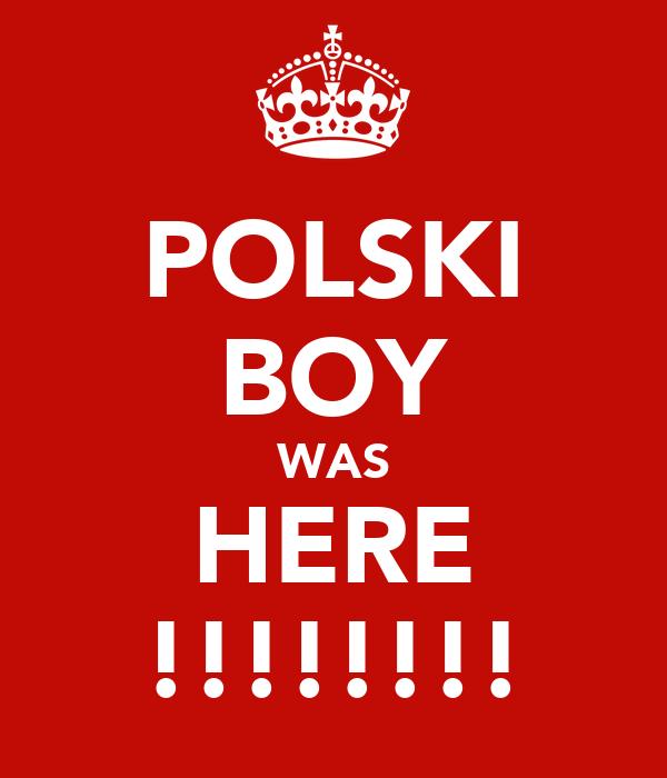 POLSKI BOY WAS HERE !!!!!!!!