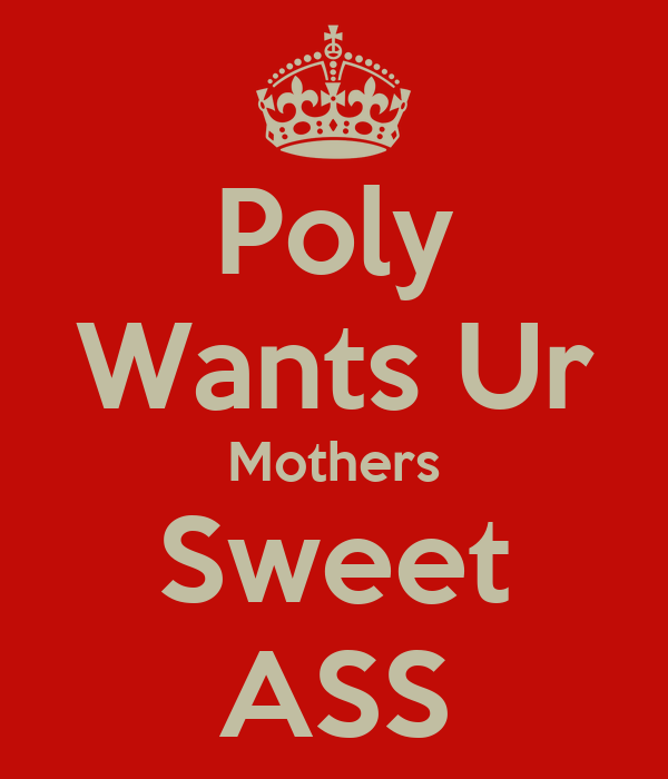 Poly Wants Ur Mothers Sweet ASS