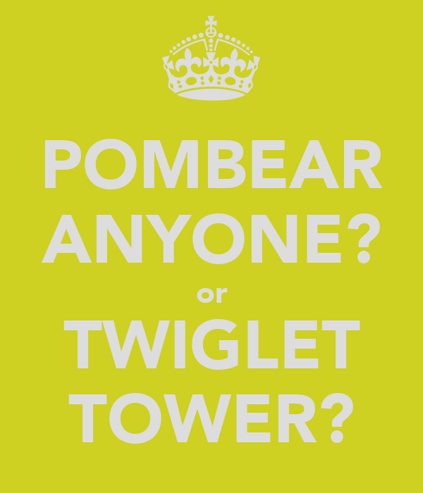 POMBEAR ANYONE? or TWIGLET TOWER?