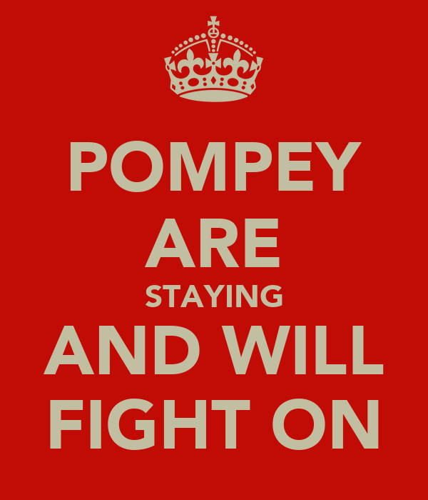 POMPEY ARE STAYING AND WILL FIGHT ON