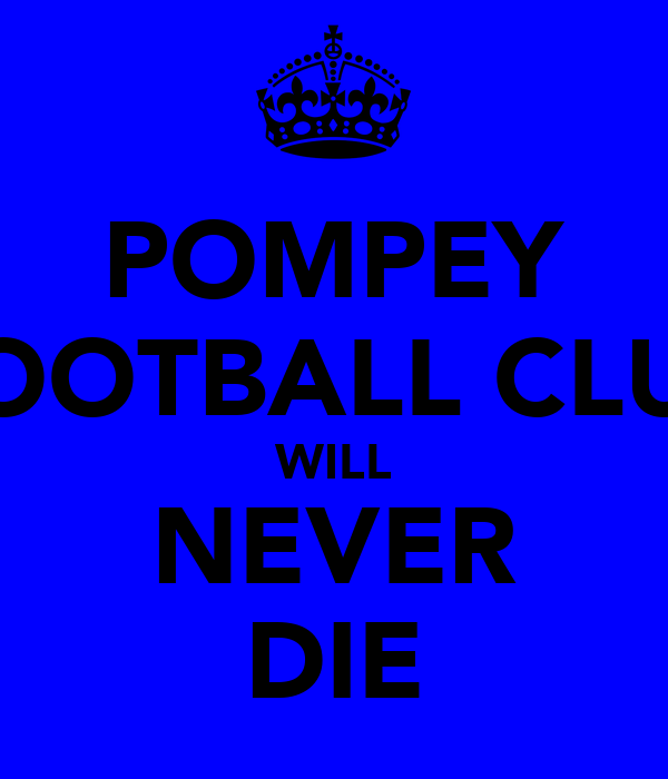 POMPEY FOOTBALL CLUB WILL NEVER DIE