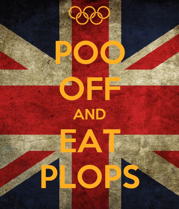POO OFF AND EAT PLOPS