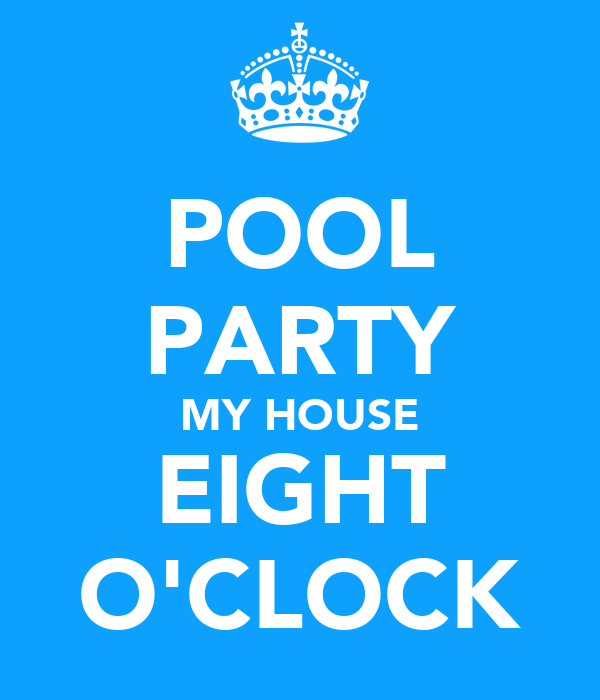 POOL PARTY MY HOUSE EIGHT O'CLOCK
