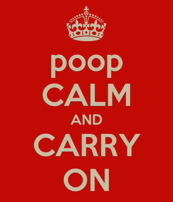 poop CALM AND CARRY ON