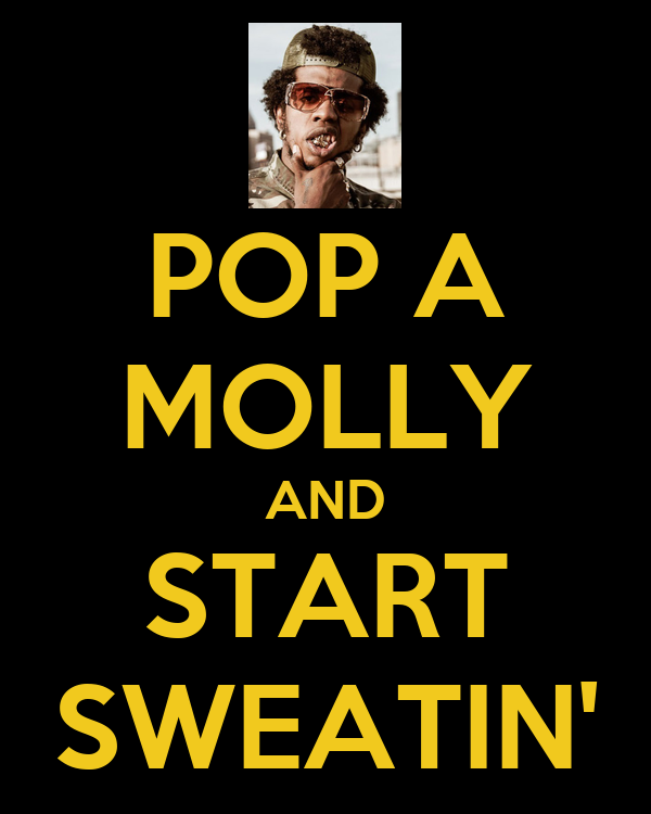 POP A MOLLY AND START SWEATIN'