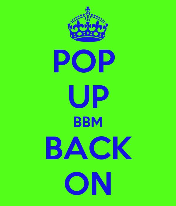 POP  UP BBM BACK ON
