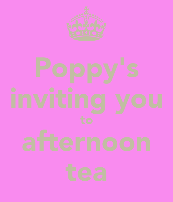 Poppy's inviting you to afternoon tea