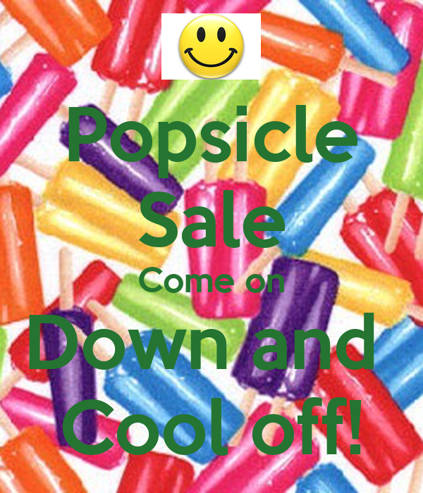 Popsicle Sale Come on Down and  Cool off!