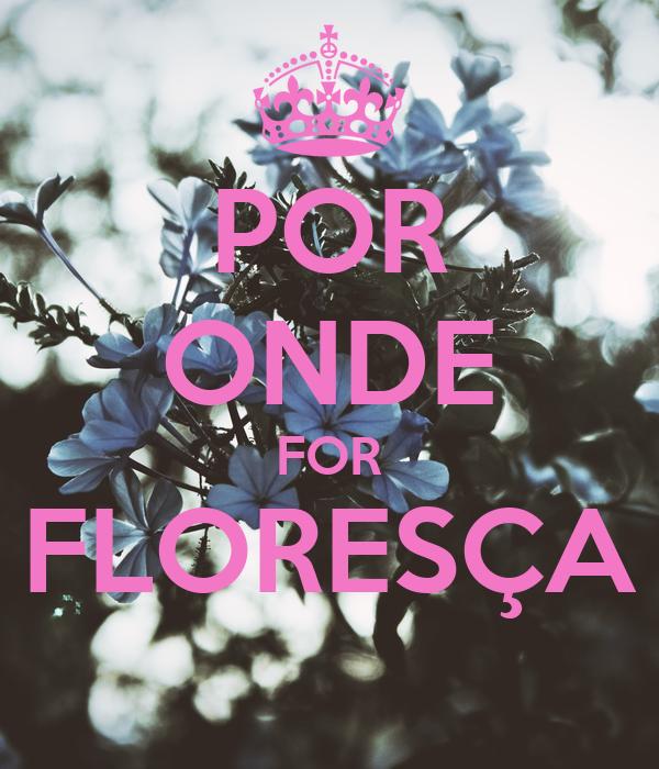 POR   ONDE FOR FLORESÇA