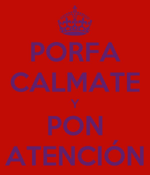 PORFA CALMATE Y PON ATENCIÓN