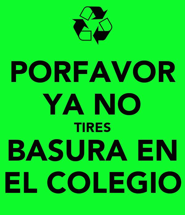 PORFAVOR YA NO TIRES BASURA EN EL COLEGIO
