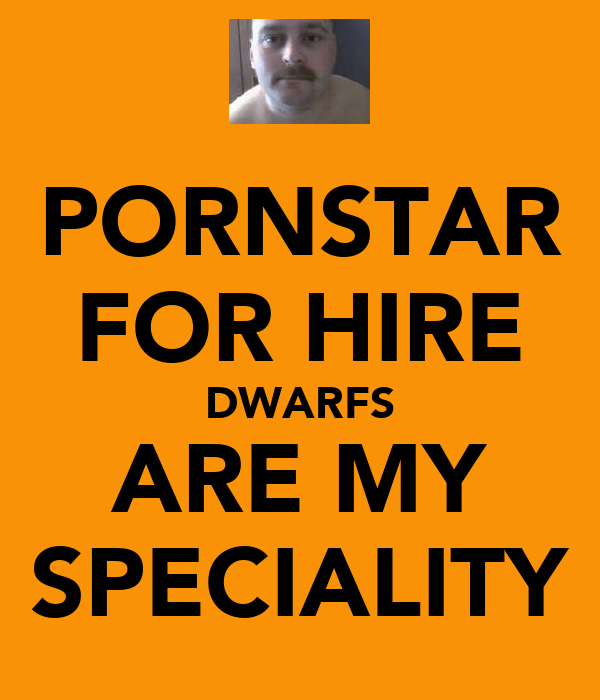 PORNSTAR FOR HIRE DWARFS ARE MY SPECIALITY