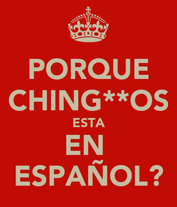 PORQUE CHING**OS ESTA EN  ESPAÑOL?