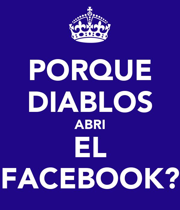 PORQUE DIABLOS ABRI EL FACEBOOK?