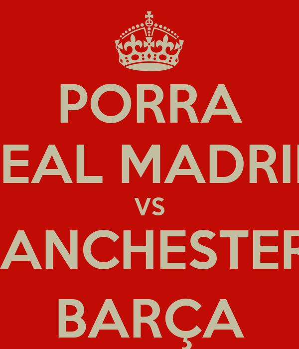 PORRA REAL MADRID VS MANCHESTER / BARÇA