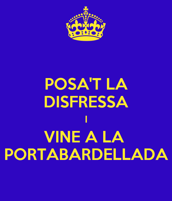 POSA'T LA DISFRESSA I VINE A LA  PORTABARDELLADA