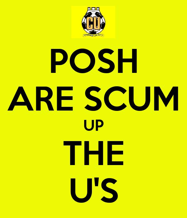 POSH ARE SCUM UP THE U'S
