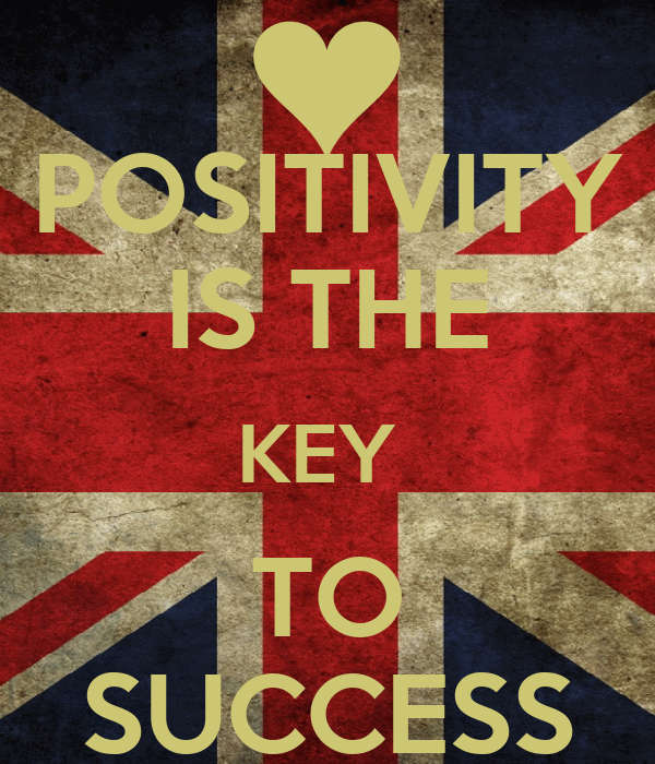 POSITIVITY IS THE KEY  TO SUCCESS