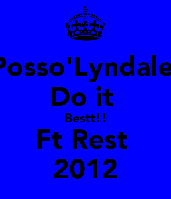 Posso'Lyndale  Do it  Bestt!! Ft Rest  2012